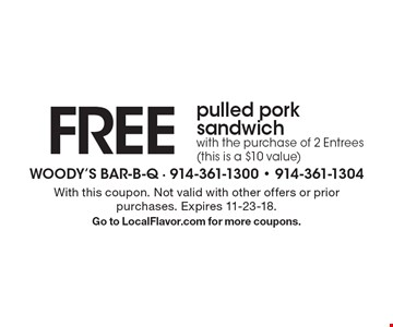 Free pulled pork sandwich with the purchase of 2 Entrees (this is a $10 value). With this coupon. Not valid with other offers or prior purchases. Expires 11-23-18. Go to LocalFlavor.com for more coupons.