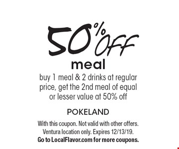 50% off meal. Buy 1 meal & 2 drinks at regular price, get the 2nd meal of equal or lesser value at 50% off. With this coupon. Not valid with other offers. Ventura location only. Expires 12/13/19. Go to LocalFlavor.com for more coupons.