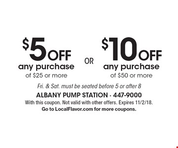 $10 Off any purchase of $50 or more. $5 Off any purchase of $25 or more. Fri. & Sat. must be seated before 5 or after 8. With this coupon. Not valid with other offers. Expires 11/2/18.Go to LocalFlavor.com for more coupons.