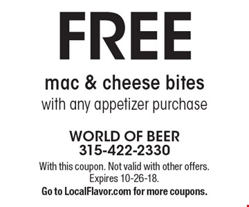 FREE mac & cheese bites with any appetizer purchase. With this coupon. Not valid with other offers. Expires 10-26-18. Go to LocalFlavor.com for more coupons.
