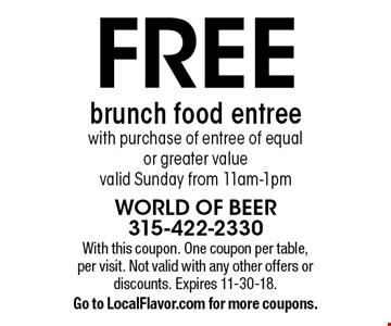 FREE brunch food entree with purchase of entree of equal or greater value. Valid Sunday from 11am-1pm. With this coupon. One coupon per table, per visit. Not valid with any other offers or discounts. Expires 11-30-18. Go to LocalFlavor.com for more coupons.