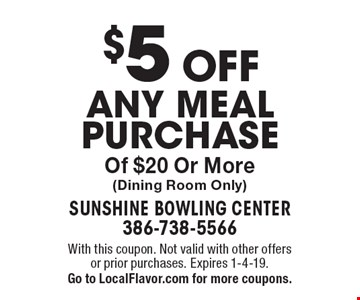 $5 OFF any meal purchase Of $20 Or More (Dining Room Only). With this coupon. Not valid with other offers or prior purchases. Expires 1-4-19. Go to LocalFlavor.com for more coupons.