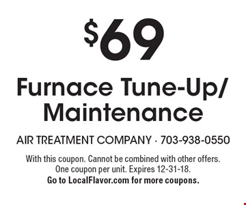 $69 Furnace Tune-Up/Maintenance. With this coupon. Cannot be combined with other offers. One coupon per unit. Expires 12-31-18. Go to LocalFlavor.com for more coupons.