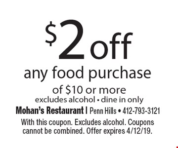 $2 off any food purchase of $10 or more. Excludes alcohol - dine in only. With this coupon. Excludes alcohol. Coupons cannot be combined. Offer expires 4/12/19.