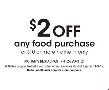 $2 off any food purchase of $10 or more - dine in only. With this coupon. Not valid with other offers. Excludes alcohol. Expires 11-8-19. Go to LocalFlavor.com for more coupons.