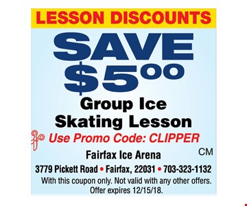 Lesson discounts. Save $5 group ice skating lesson. Use promo code: CLIPPER. With this coupon only. Not valid with any other offers. Offer expires 12-15-18.