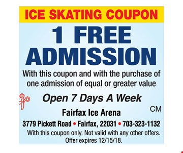 Ice skating coupon. 1 free admission with this coupon and with the purchase of one admission of equal or greater value. With this coupon only. Not valid with any other offers. Offer expires 12-15-18.
