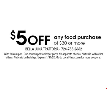 $5 off any food purchase of $30 or more. With this coupon. One coupon per table/per party. No separate checks. Not valid with other offers. Not valid on holidays. Expires 1/31/20. Go to LocalFlavor.com for more coupons.