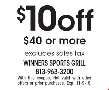 $10 off $40 or more excludes sales tax. With this coupon. Not valid with other offers or prior purchases. Exp. 11-9-18.