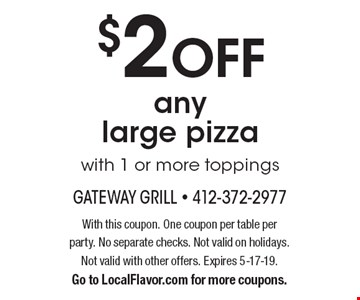 $2 OFF any large pizza with 1 or more toppings. With this coupon. One coupon per table per party. No separate checks. Not valid on holidays. Not valid with other offers. Expires 5-17-19. Go to LocalFlavor.com for more coupons.