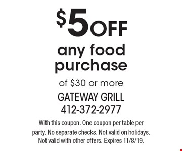 $5 off any food purchase of $30 or more. With this coupon. One coupon per table per party. No separate checks. Not valid on holidays. Not valid with other offers. Expires 11/8/19.