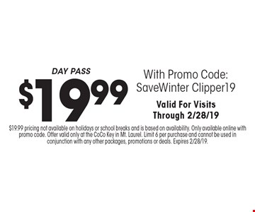 $19.99 DAY PASS With Promo Code:SaveWinter Clipper19Valid For VisitsThrough 2/28/19. $19.99 pricing not available on holidays or school breaks and is based on availability. Only available online with promo code. Offer valid only at the CoCo Key in Mt. Laurel. Limit 6 per purchase and cannot be used in conjunction with any other packages, promotions or deals. Expires 2/28/19.