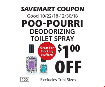$1.00off Poo-Pourrideodorizing toilet spray. SAVEMART COUPONGood 10/22/18-12/30/18
