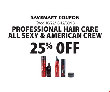 25% off Professional hair care All Sexy & American Crew . SAVEMART COUPONGood 10/22/18-12/30/18