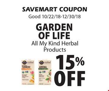 15% Off Garden of lifeAll My Kind Herbal Products. SAVEMART COUPONGood 10/22/18-12/30/18
