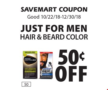 50¢off Just for menHair & Beard Color. SAVEMART COUPONGood 10/22/18-12/30/18