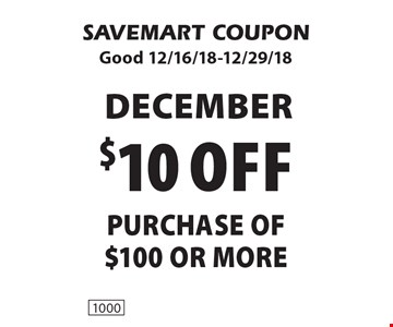 DECEMBER $10 off purchase of$100 or more. SAVEMART COUPONGood 12/16/18-12/29/18