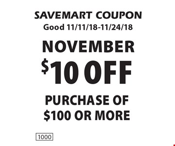 November $10 off purchase of$100 or more. SAVEMART COUPONGood 11/11/18-11/24/18