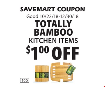 $1.00 off Totally BambooKitchen Items. SAVEMART COUPONGood 10/22/18-12/30/18
