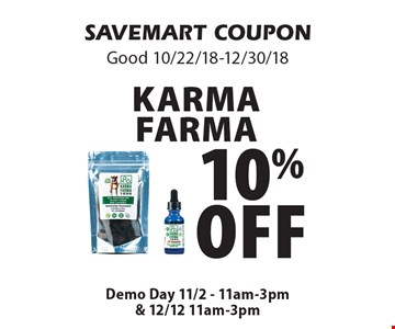 10% off Karma Farma. SAVEMART COUPONGood 10/22/18-12/30/18Demo Day 11/2 - 11am-3pm& 12/12 11am-3pm