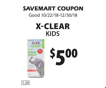 $5.00 X-ClearKids. SAVEMART COUPONGood 10/22/18-12/30/18