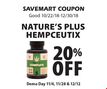 20%off Nature's Plus Hempceutix. SAVEMART COUPONGood 10/22/18-12/30/18Demo Day 11/4, 11/28 & 12/12