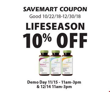10% off LifeSeason. SAVEMART COUPONGood 10/22/18-12/30/18Demo Day 11/15 - 11am-3pm& 12/14 11am-3pm