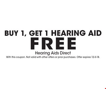 Buy 1, get 1 hearing aid free. With this coupon. Not valid with other offers or prior purchases. Offer expires 12-3-18.