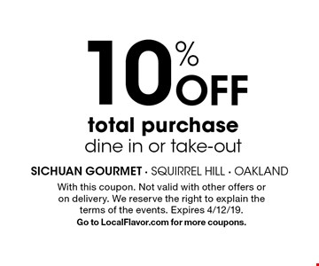 10% Off total purchase, dine in or take-out. With this coupon. Not valid with other offers or on delivery. We reserve the right to explain the terms of the events. Expires 4/12/19. Go to LocalFlavor.com for more coupons.
