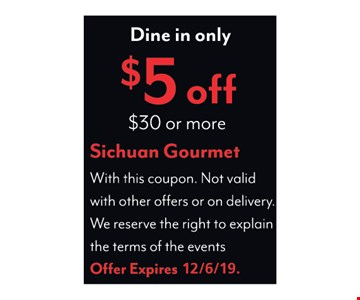 Dine-in only. $5 off $30 or more. With this coupon. Not valid with other offers or on delivery. We reserve the right to explain the terms of the events.