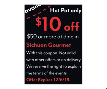 Hot Pot only. $10 off $50 or more at dine-in With this coupon. Not valid with other offers or on delivery. We reserve the right to explain the terms of the events.