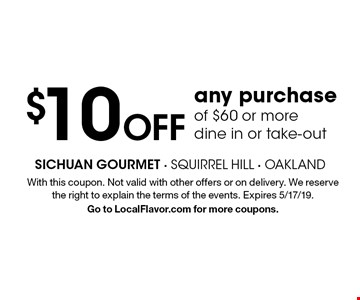 $10 off any purchaseof $60 or more dine in or take-out. With this coupon. Not valid with other offers or on delivery. We reserve the right to explain the terms of the events. Expires 5/17/19. Go to LocalFlavor.com for more coupons.