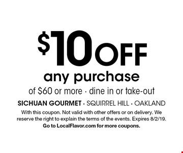 $10 off any purchase of $60 or more - dine in or take-out. With this coupon. Not valid with other offers or on delivery. We reserve the right to explain the terms of the events. Expires 8/2/19. Go to LocalFlavor.com for more coupons.