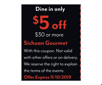 Dine in only. $5 OFF $30 or More.With this coupon. Not valid with other offers or on delivery. We reserve the right to explain the terms of the events.Offer Expires 11/10/2019.