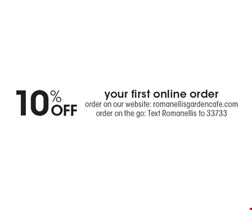 10% OFF your first online orderorder on our website: romanellisgardencafe.comorder on the go: Text Romanellis to 33733.