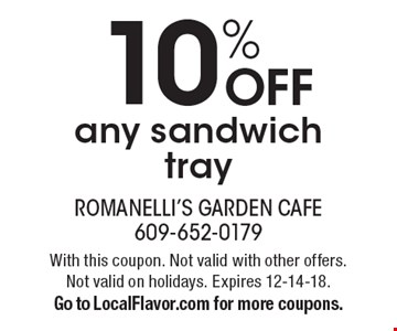 10% OFF any sandwich tray. With this coupon. Not valid with other offers. Not valid on holidays. Expires 12-14-18. Go to LocalFlavor.com for more coupons.