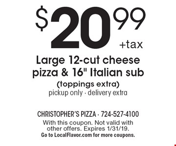 $20.99 +tax Large 12-cut cheese pizza & 16