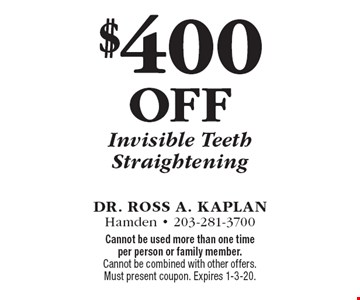 $400 off Invisible Teeth Straightening. Cannot be used more than one time per person or family member. Cannot be combined with other offers. Must present coupon. Expires 1-3-20.