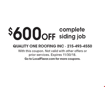 $600 off complete siding job. With this coupon. Not valid with other offers or prior services. Expires 11/30/18. Go to LocalFlavor.com for more coupons.