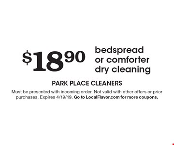 $18.90 bedspread or comforter dry cleaning. Must be presented with incoming order. Not valid with other offers or prior purchases. Expires 4/19/19. Go to LocalFlavor.com for more coupons.