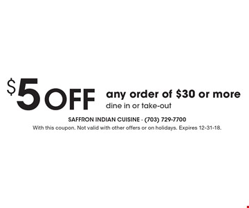 $5 off any order of $30 or more. Dine in or take-out. With this coupon. Not valid with other offers or on holidays. Expires 12-31-18.