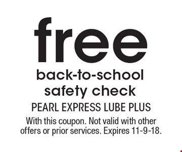 free back-to-school safety check. With this coupon. Not valid with other offers or prior services. Expires 11-9-18.