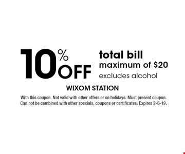 10% off total bill maximum of $20 excludes alcohol. With this coupon. Not valid with other offers or on holidays. Must present coupon. Can not be combined with other specials, coupons or certificates. Expires 2-8-19.