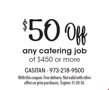 $50 Off any catering job of $450 or more. With this coupon. Free delivery. Not valid with other offers or prior purchases.Expires 11-30-18.