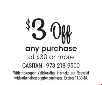 $3 Off any purchase of $30 or more. With this coupon. Valid on dine-in or take-out. Not valid with other offers or prior purchases.Expires 11-30-18.