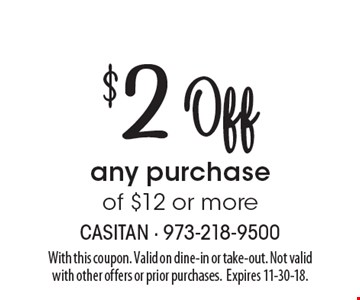 $2Off any purchase of $12 or more. With this coupon. Valid on dine-in or take-out. Not valid with other offers or prior purchases.Expires 11-30-18.