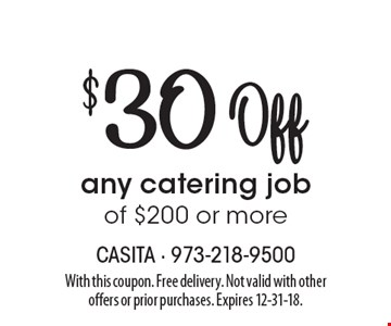 $30 Off any catering job of $200 or more. With this coupon. Free delivery. Not valid with other offers or prior purchases. Expires 12-31-18.