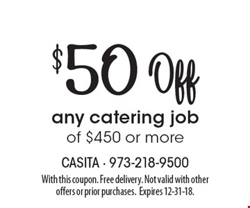 $50 Off any catering job of $450 or more. With this coupon. Free delivery. Not valid with other offers or prior purchases.Expires 12-31-18.