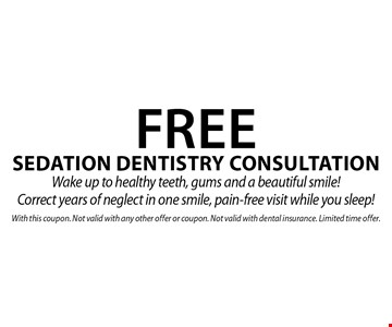Free Sedation Dentistry Consultation Wake up to healthy teeth, gums and a beautiful smile! Correct years of neglect in one smile, pain-free visit while you sleep!. With this coupon. Not valid with any other offer or coupon. Not valid with dental insurance. Limited time offer.