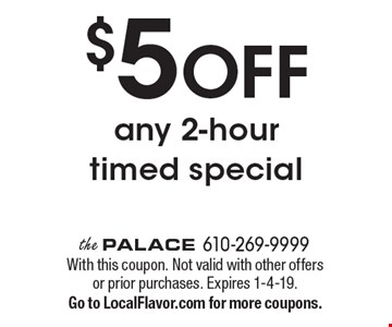 $5 OFF any 2-hour timed special. With this coupon. Not valid with other offers or prior purchases. Expires 1-4-19. Go to LocalFlavor.com for more coupons.
